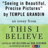 """Seeing in Beautiful, Precise Pictures A """"This I Believe"""" Essay, Temple Grandin"""