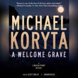 A Welcome Grave The Lincoln Perry Mysteries, Book 3, Michael Koryta