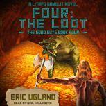 Four: The Loot A LitRPG/GameLit Novel, Eric Ugland