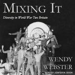 Mixing It Diversity in World War Two Britain, Wendy Webster