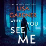 When You See Me A Novel, Lisa Gardner
