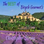 The Best of Bicycle Gourmet's - More Than a Year in Provence - Book Three, Christopher Strong