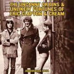 The Uncanny Origins & Unlikely Fortunes of Eric Clapton & Cream, Jagannatha Dasa