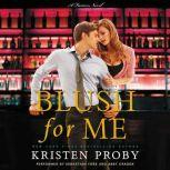 Blush for Me A Fusion Novel, Kristen Proby