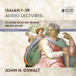 Isaiah 1-39: Audio Lectures, John N. Oswalt