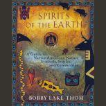 Spirits of the Earth A Guide to Native American Nature Symbols, Stories, and Ceremonies, Bobby Lake-Thom