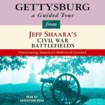 Gettysburg: A Guided Tour from Jeff Shaara's Civil War Battlefields What happened, why it matters, and what to see, Jeff Shaara