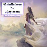 Mindfulness for Beginners Meditation and Stress-Free Living in Everyday Situations, Stephanie White