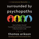 Surrounded by Psychopaths How to Protect Yourself from Being Manipulated and Exploited in Business (and in Life), Thomas Erikson