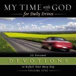 My Time with God for Daily Drives Audio Devotional: Vol. 5 20 Personal Devotions to Refuel Your Busy Day, Thomas Nelson