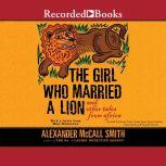 The Girl Who Married a Lion and Other Tales from Africa, Alexander McCall Smith