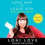 Love Him Or Leave Him, But Don't Get Stuck With the Tab Hilarious Advice for Real Women, Loni Love