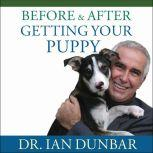Before and After Getting Your Puppy The Positive Approach to Raising a Happy, Healthy, and Well-Behaved Dog, Ian Dunbar