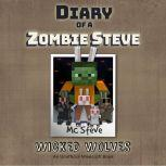 Diary of a Minecraft Zombie Steve Book 6: Wicked Wolves (An Unofficial Minecraft Diary Book), MC Steve
