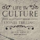 Life in Culture Selected Letters of Lionel Trilling, Lionel Trilling