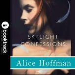 Skylight Confessions: A Novel - Booktrack Edition, Alice Hoffman