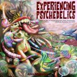 Experiencing Psychedelics - What it's like to trip on Psilocybin Magic Mushrooms, LSD/Acid, Mescaline And DMT, Alex Gibbons