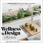 Wellness By Design A Room-by-Room Guide to Optimizing Your Home for Health, Fitness, and Happiness, Jamie Gold