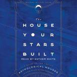 The House Your Stars Built A Guide to the Twelve Astrological Houses and Your Place in the Universe, Rachel Stuart-Haas