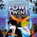 The Fowl Twins, Book Three: The Fowl Twins Get What They Deserve, Eoin Colfer