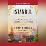 Istanbul City of Majesty at the Crossroads of the World, Thomas F. Madden
