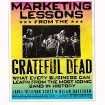 Marketing Lessons from the Grateful Dead What Every Business Can Learn from the Most Iconic Band in History, David Meerman Scott