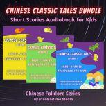 Chinese Classic Tales Bundle Short Stories Audiobook for Kids, Innofinitimo Media