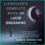 Llewellyn's Complete Book of Lucid Dreaming A Comprehensive Guide to Promote Creativity, Overcome Sleep Disturbances & Enhance Health and Wellness, PhD Johnson