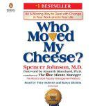 Who Moved My Cheese? An A-Mazing Way to Deal with Change in Your Work and in Your Life, Spencer Johnson