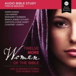Twelve More Women of the Bible Audio Study Life-Changing Stories for Women Today, Lisa Harper