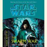 Star Wars: Dark Nest III: The Swarm War The Dark Nest, Book Three, Troy Denning