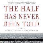The Half Has Never Been Told Slavery and the Making of American Capitalism, Edward E Baptist