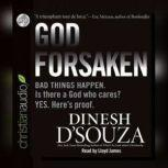 Godforsaken Bad Things Happen. Is there a God who cares? Yes. Here's proof., Dinesh D'Souza
