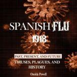Spanish Flu 1918 PAST, PRESENT AND FUTURE - Viruses, Plagues, and History, Oneida Powell