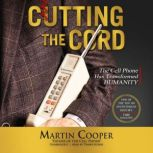 Cutting the Cord The Cell Phone Has Transformed Humanity, Martin Cooper