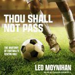 Thou Shall Not Pass The Anatomy of Football's Centre-Half, Leo Moynihan