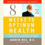 Eight Weeks to Optimum Health, New Edition, Updated and Expanded A Proven Program for Taking Full Advantage of Your Body's Natural Healing Power, Andrew Weil, M.D.