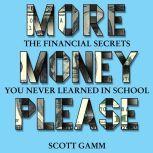 More Money Please The Financial Secret You Never Learned in School, Scott Gramm