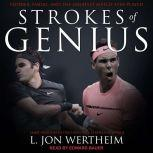 Strokes of Genius Federer, Nadal, and the Greatest Match Ever Played, L. Jon Wertheim