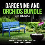Gardening and Orchids Bundle: 3 in 1 Bundle, Organic Gardening, Lawn Care, Orchids, Mark C. Smith