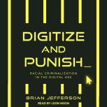 Digitize and Punish Racial Criminalization in the Digital Age, Brian Jefferson