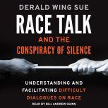 Race Talk and the Conspiracy of Silence Understanding and Facilitating Difficult Dialogues on Race, Derald Wing Sue