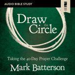 Draw the Circle: Audio Bible Studies Taking the 40 Day Prayer Challenge, Mark Batterson