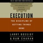 Execution The Discipline of Getting Things Done, Larry Bossidy