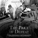 Price of Defeat, The: The History of British Operations to Transfer Personnel, Technology, and Equipment from Germany to Britain after World War II, Charles River Editors