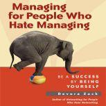Managing for People Who Hate Managing Be a Success by Being Yourself, Devora Zack