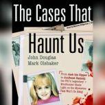 The Cases That Haunt Us From Jack the Ripper to JonBenet Ramsey, the FBIs Legendary Mindhunter Sheds Light on the Mysteries That Wont Go Away, John Douglas; Mark Olshaker