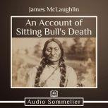 An Account of Sitting Bull's Death, James McLaughlin