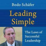 Leading Simple: The Laws of Successful Leadership , Bodo Shafer