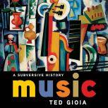 Music A Subversive History, Ted Gioia
